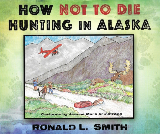 How not to die hunting in Alaska_Ron Smith