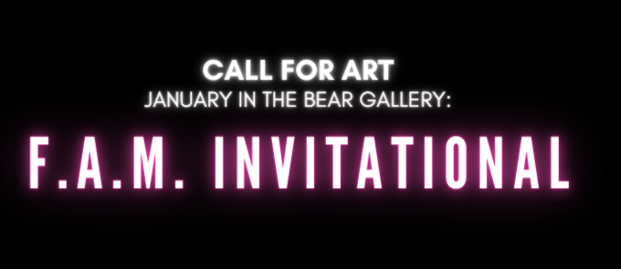 """""""Call for Art - January in the Bear Gallery: F.A.M. Invitational"""" Text over a black background."""