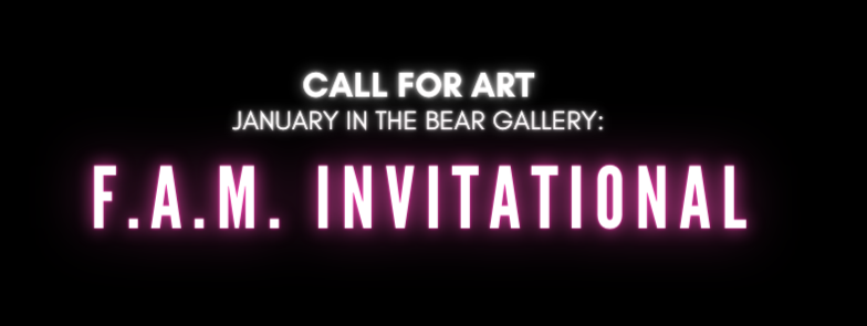 """Call for Art - January in the Bear Gallery: F.A.M. Invitational"" Text over a black background."
